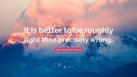 """John Maynard Keynes Quote: """"It is better to be roughly"""